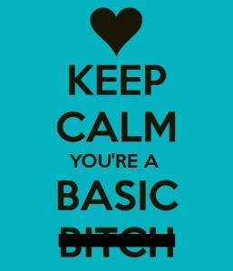 keep-calm-basic-bitch