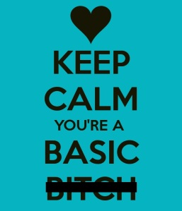 keep-calm-basic-bitch